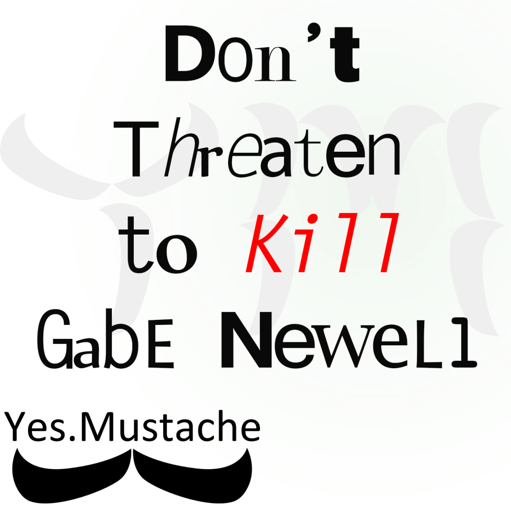 Don't Threaten to Kill Gabe Newell